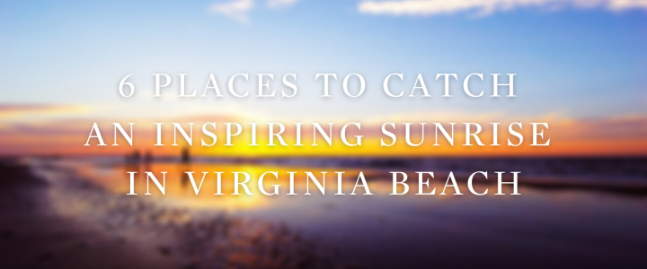 6 Places To Catch An Inspiring Sunrise In Virginia Beach