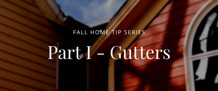 Fall Home Tip Series   Part I – Gutters